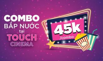 Ưu đãi Combo bắp nước chỉ 45k tại Touch Cinema